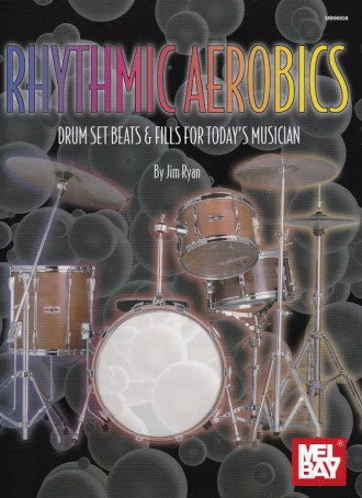 Mel Bay Rhythmic Aerobics: Drum Set Beats and Fills For Today's Musician